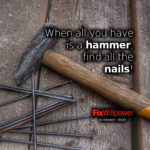 When all you have is a hammer, find all the nails!