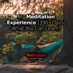 My Meditation Experience [390+Days] What You Can Learn?