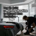 How to Build a Morning Routine to Become More Productive