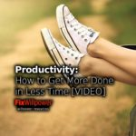 Productivity: How to Get More Done in Less Time [VIDEO]