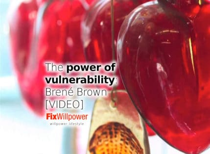 The power of vulnerability: Brené Brown [VIDEO]
