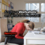 Are You a Workaholic and What to Do About It? [VIDEO]